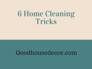 6 home cleaning tricks