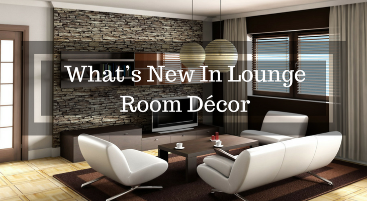 What's New In Lounge Room Décor