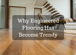Why Engineered Flooring Has Become Trendy